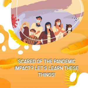 Scared of The Pandemic Impact
